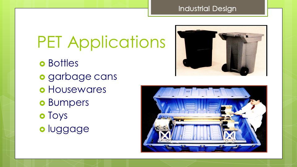 PET Applications  Bottles  garbage cans  Housewares  Bumpers  Toys  luggage Industrial Design
