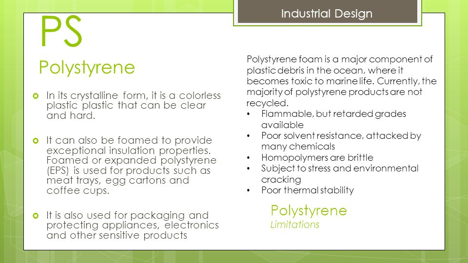 PS Polystyrene  In its crystalline form, it is a colorless plastic plastic that can be clear and hard.