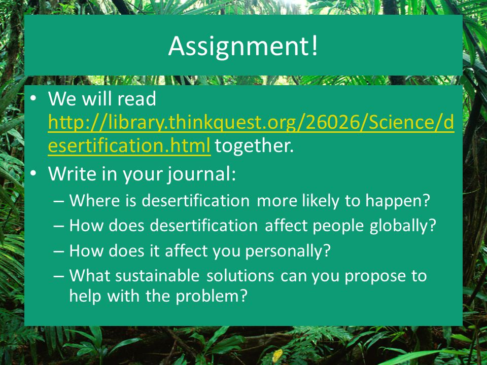 Assignment! We will read http://library.thinkquest.org/26026/Science/d esertification.html together. http://library.thinkquest.org/26026/Science/d ese