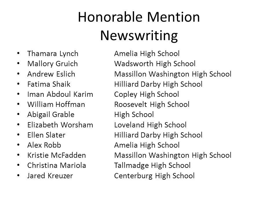 Honorable Mention Newswriting Thamara LynchAmelia High School Mallory GruichWadsworth High School Andrew EslichMassillon Washington High School Fatima