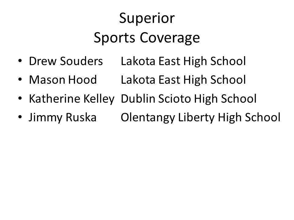 Superior Sports Coverage Drew SoudersLakota East High School Mason HoodLakota East High School Katherine KelleyDublin Scioto High School Jimmy RuskaOlentangy Liberty High School