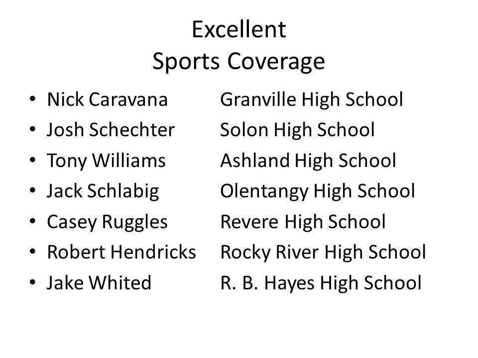 Excellent Sports Coverage Nick CaravanaGranville High School Josh SchechterSolon High School Tony Williams Ashland High School Jack SchlabigOlentangy