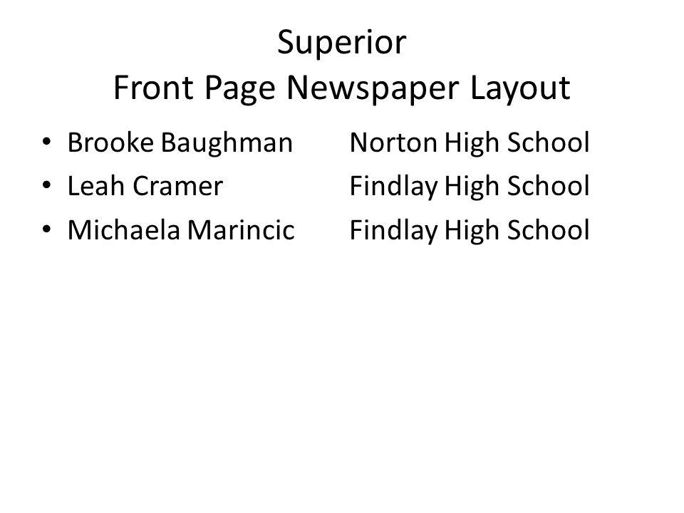 Superior Front Page Newspaper Layout Brooke BaughmanNorton High School Leah CramerFindlay High School Michaela MarincicFindlay High School