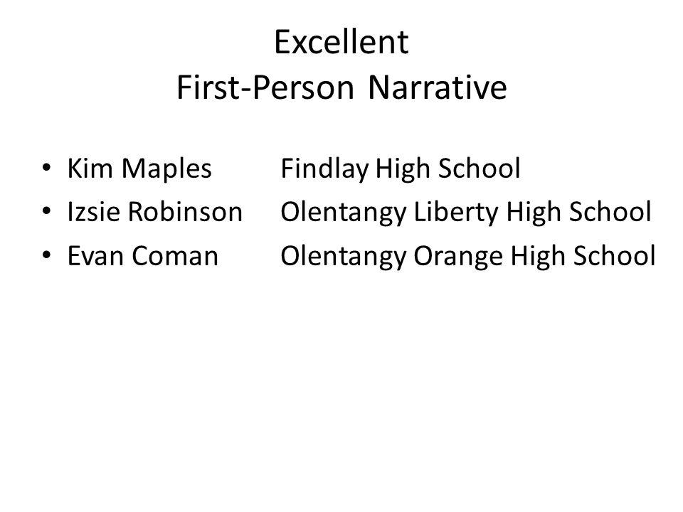 Excellent First-Person Narrative Kim MaplesFindlay High School Izsie RobinsonOlentangy Liberty High School Evan ComanOlentangy Orange High School