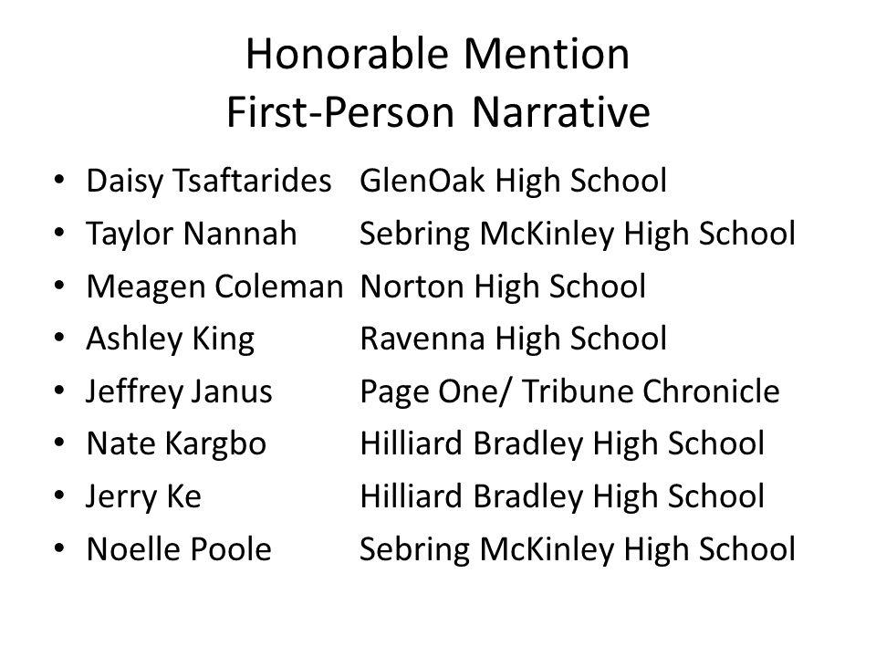 Honorable Mention First-Person Narrative Daisy TsaftaridesGlenOak High School Taylor NannahSebring McKinley High School Meagen ColemanNorton High Scho