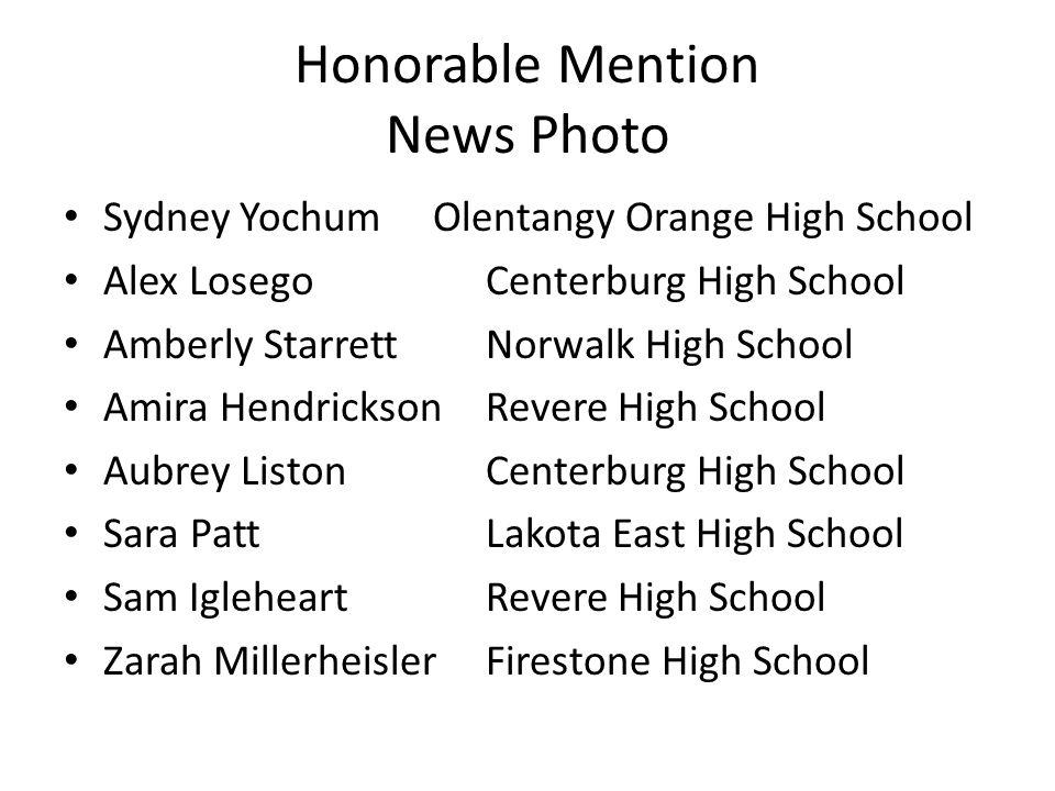 Honorable Mention News Photo Sydney YochumOlentangy Orange High School Alex LosegoCenterburg High School Amberly StarrettNorwalk High School Amira Hen