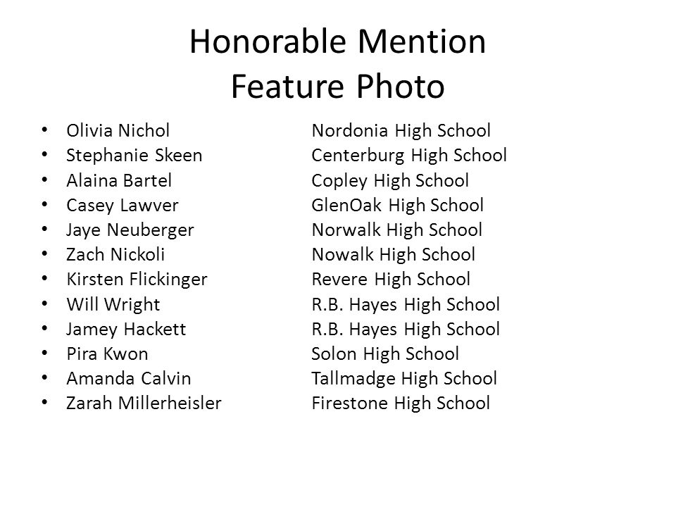 Honorable Mention Feature Photo Olivia NicholNordonia High School Stephanie SkeenCenterburg High School Alaina BartelCopley High School Casey LawverGl