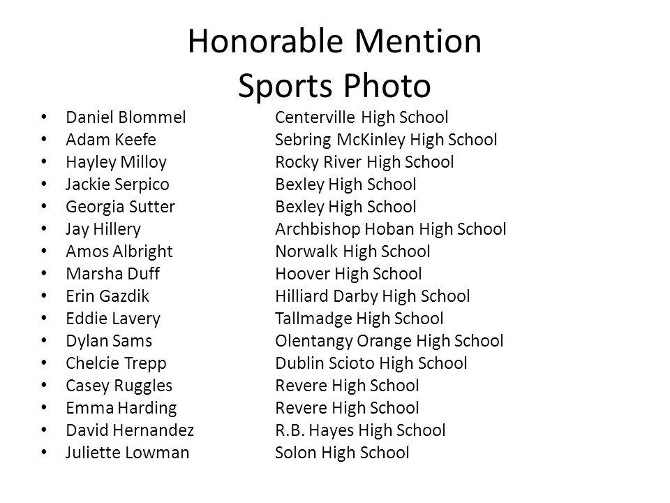 Honorable Mention Sports Photo Daniel BlommelCenterville High School Adam KeefeSebring McKinley High School Hayley Milloy Rocky River High School Jack