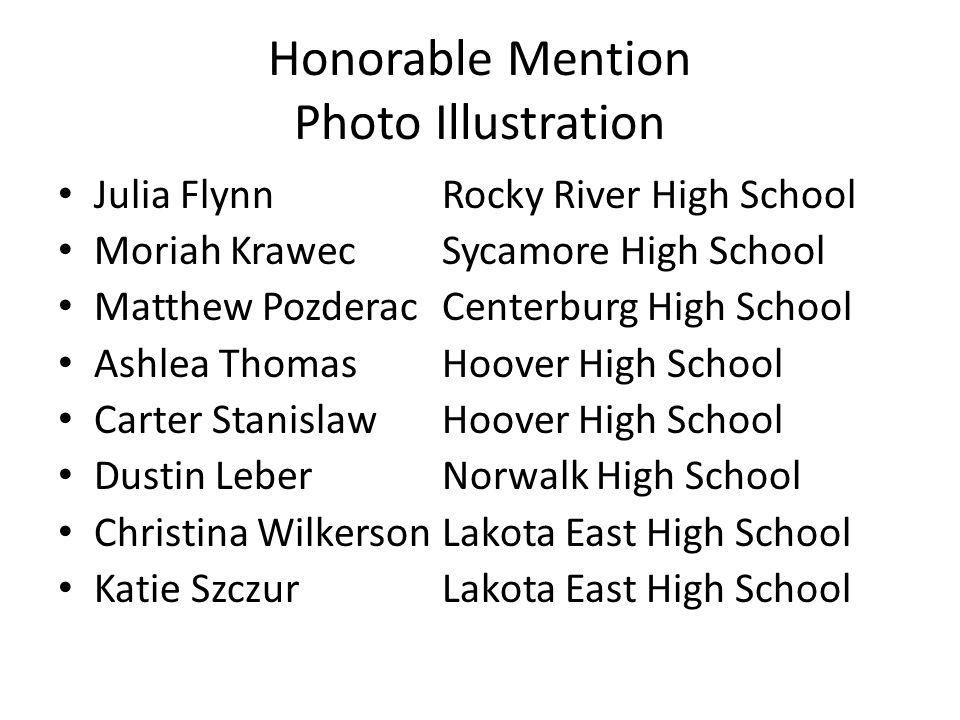 Honorable Mention Photo Illustration Julia FlynnRocky River High School Moriah KrawecSycamore High School Matthew PozderacCenterburg High School Ashle