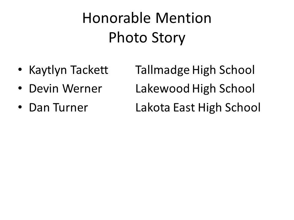 Honorable Mention Photo Story Kaytlyn TackettTallmadge High School Devin WernerLakewood High School Dan TurnerLakota East High School