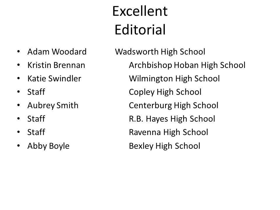 Excellent Editorial Adam WoodardWadsworth High School Kristin BrennanArchbishop Hoban High School Katie SwindlerWilmington High School StaffCopley High School Aubrey SmithCenterburg High School StaffR.B.