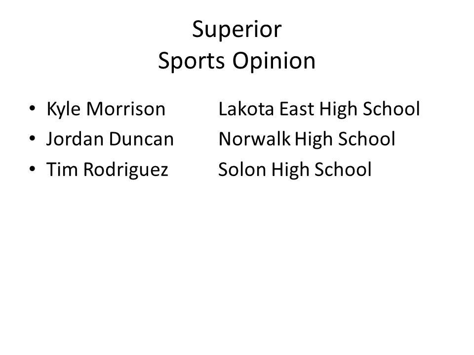 Superior Sports Opinion Kyle MorrisonLakota East High School Jordan DuncanNorwalk High School Tim RodriguezSolon High School