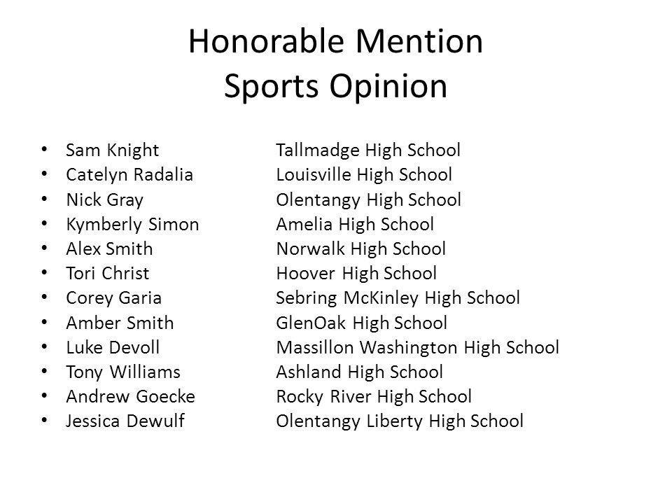 Honorable Mention Sports Opinion Sam KnightTallmadge High School Catelyn RadaliaLouisville High School Nick GrayOlentangy High School Kymberly SimonAm