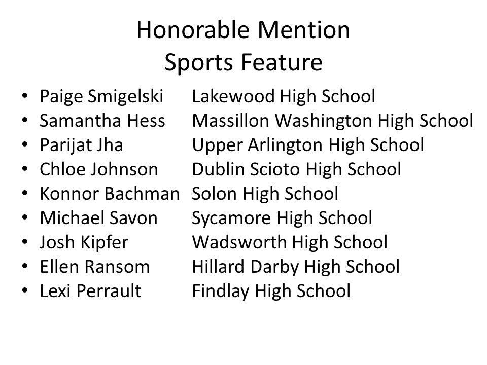 Honorable Mention Sports Feature Paige SmigelskiLakewood High School Samantha HessMassillon Washington High School Parijat JhaUpper Arlington High Sch