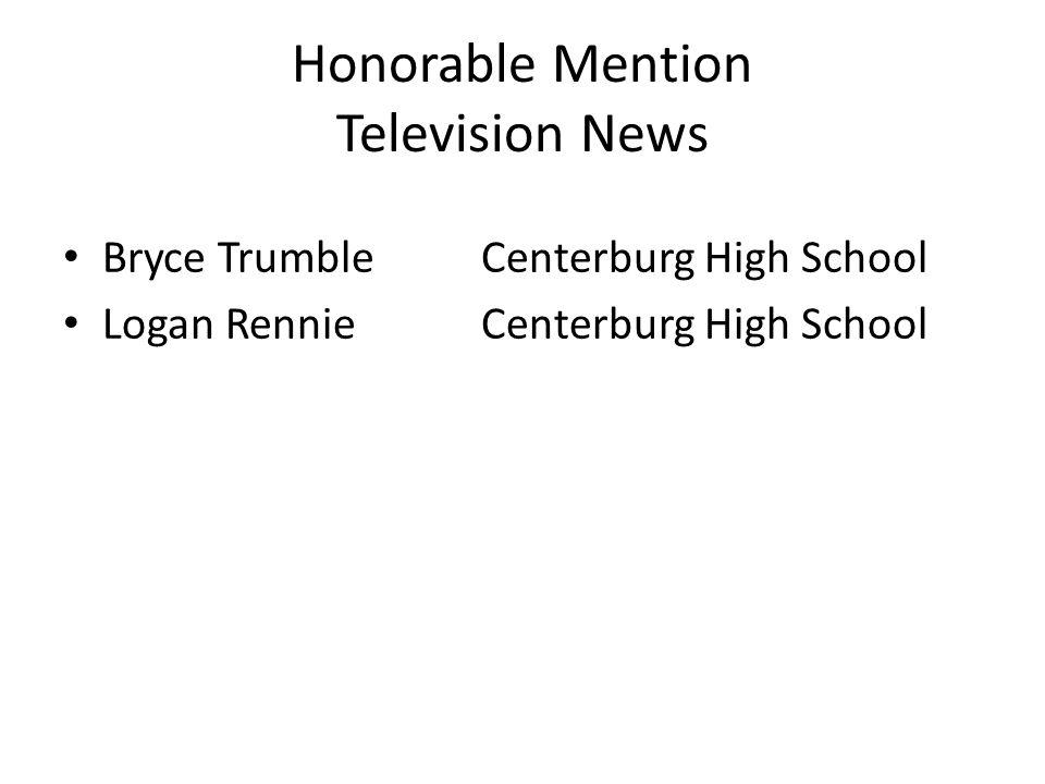 Honorable Mention Television News Bryce TrumbleCenterburg High School Logan RennieCenterburg High School
