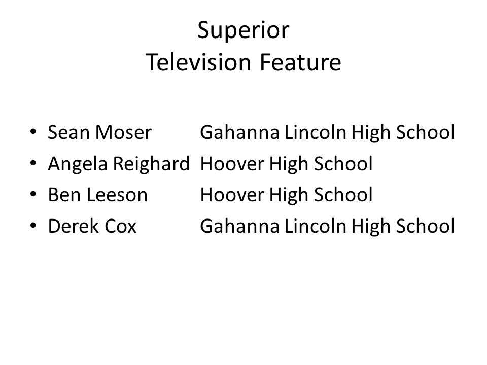Superior Television Feature Sean MoserGahanna Lincoln High School Angela ReighardHoover High School Ben Leeson Hoover High School Derek CoxGahanna Lin