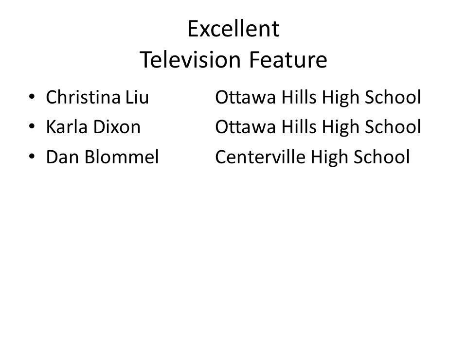 Excellent Television Feature Christina LiuOttawa Hills High School Karla Dixon Ottawa Hills High School Dan BlommelCenterville High School