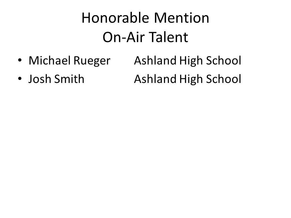 Honorable Mention On-Air Talent Michael RuegerAshland High School Josh SmithAshland High School