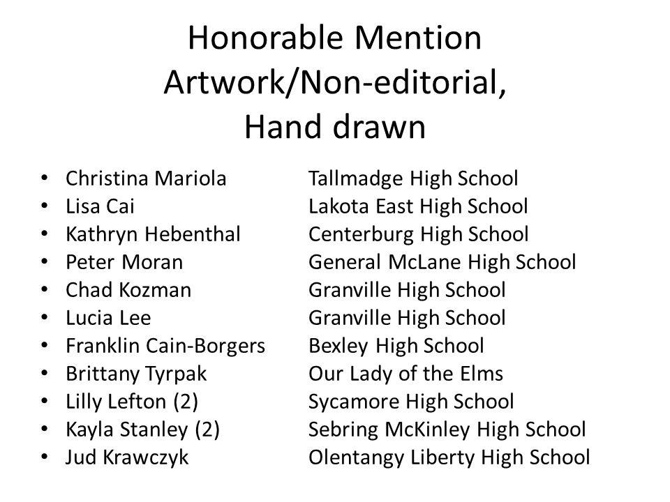 Honorable Mention Artwork/Non-editorial, Hand drawn Christina MariolaTallmadge High School Lisa CaiLakota East High School Kathryn HebenthalCenterburg