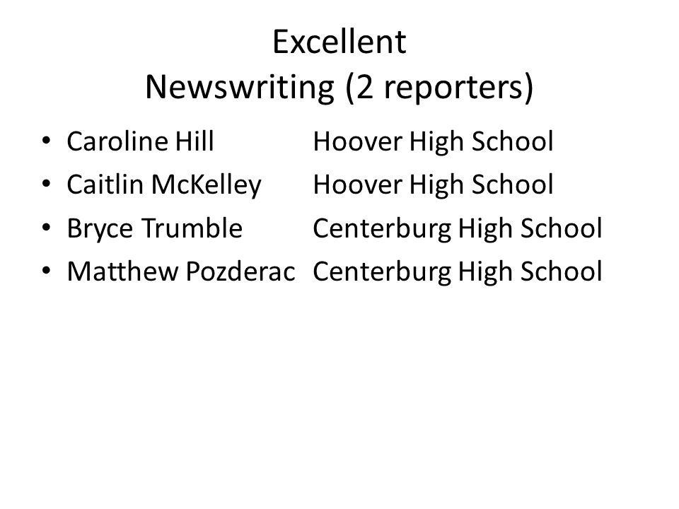Excellent Newswriting (2 reporters) Caroline HillHoover High School Caitlin McKelleyHoover High School Bryce TrumbleCenterburg High School Matthew Poz