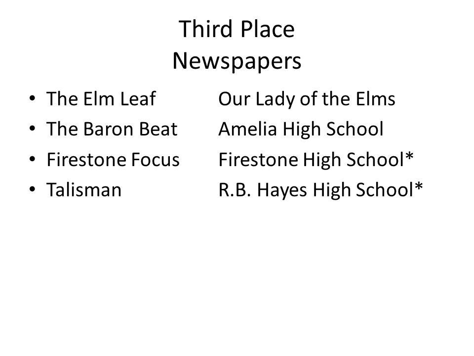 Third Place Newspapers The Elm LeafOur Lady of the Elms The Baron BeatAmelia High School Firestone FocusFirestone High School* TalismanR.B.