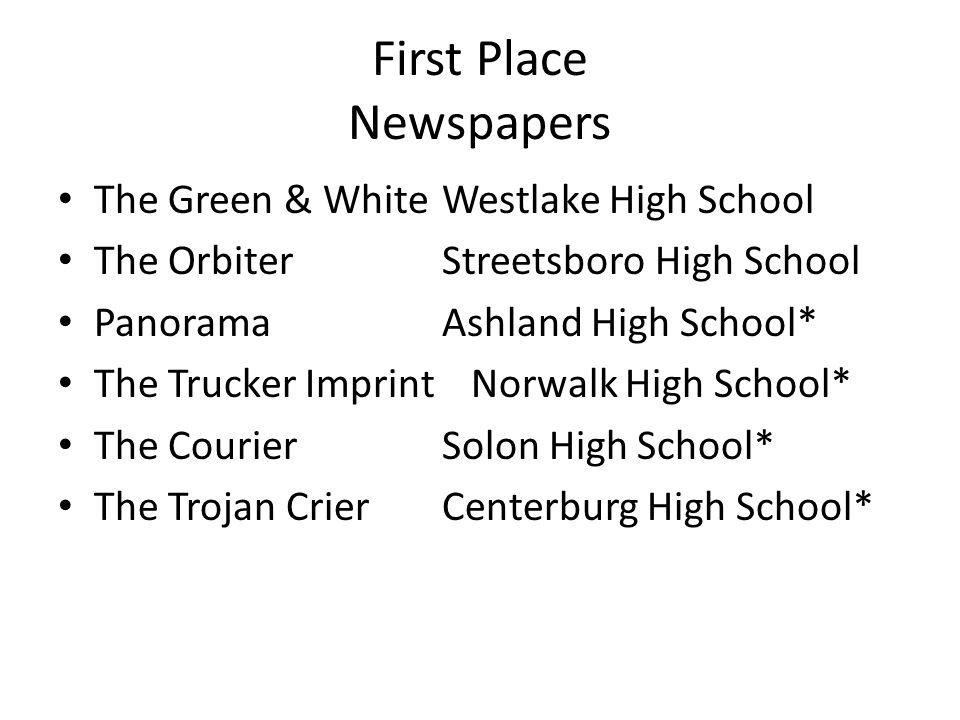 First Place Newspapers The Green & WhiteWestlake High School The OrbiterStreetsboro High School PanoramaAshland High School* The Trucker Imprint Norwa