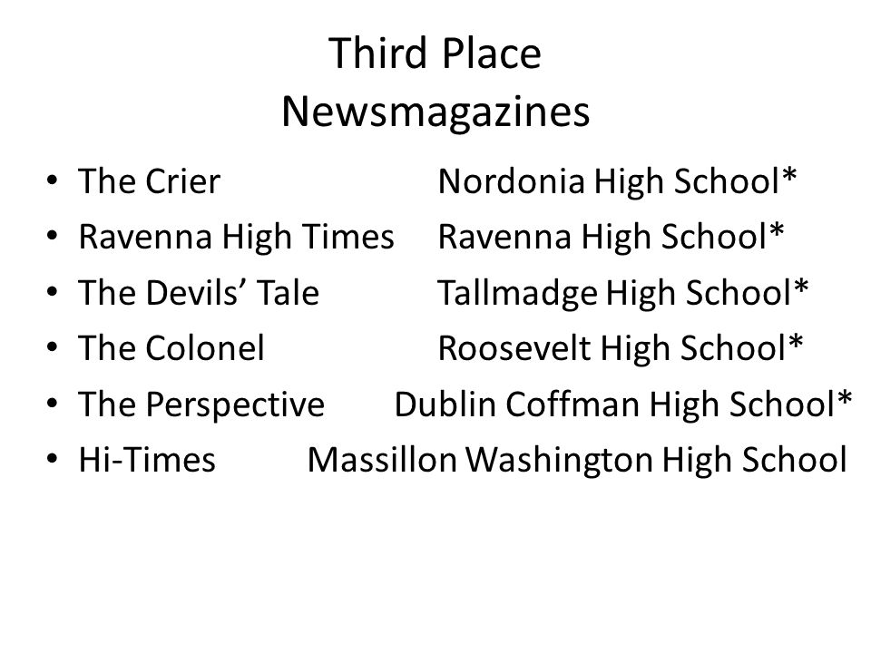 Third Place Newsmagazines The CrierNordonia High School* Ravenna High TimesRavenna High School* The Devils' TaleTallmadge High School* The ColonelRoos