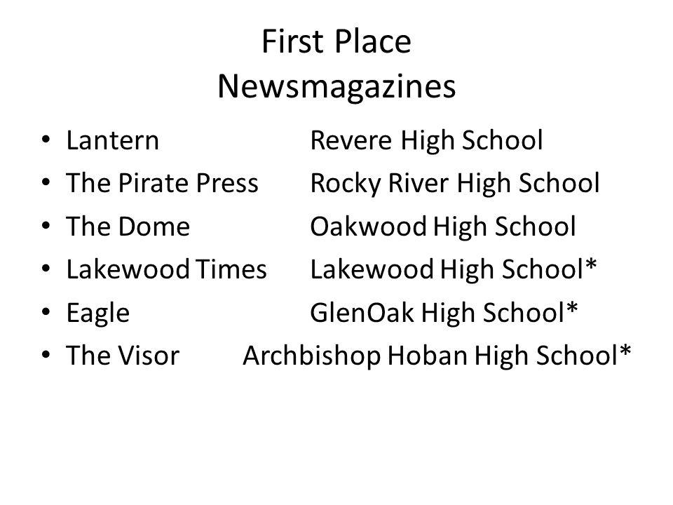 First Place Newsmagazines LanternRevere High School The Pirate PressRocky River High School The DomeOakwood High School Lakewood TimesLakewood High School* EagleGlenOak High School* The VisorArchbishop Hoban High School*