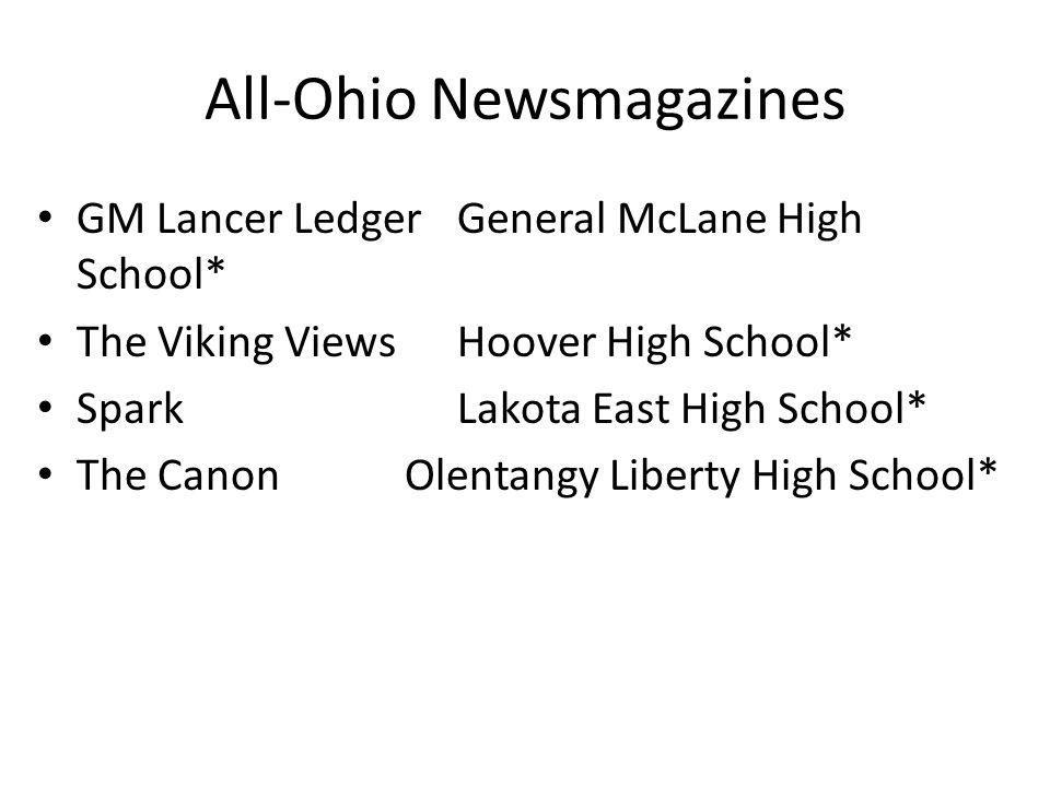 All-Ohio Newsmagazines GM Lancer LedgerGeneral McLane High School* The Viking ViewsHoover High School* SparkLakota East High School* The CanonOlentangy Liberty High School*