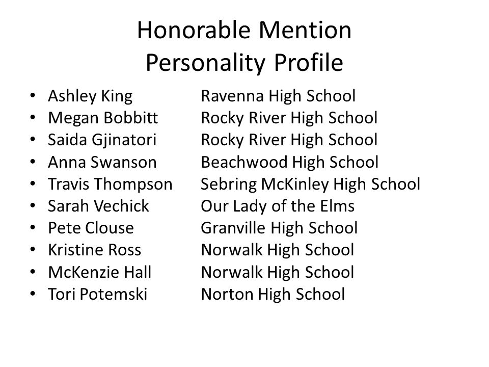 Honorable Mention Personality Profile Ashley KingRavenna High School Megan BobbittRocky River High School Saida GjinatoriRocky River High School Anna