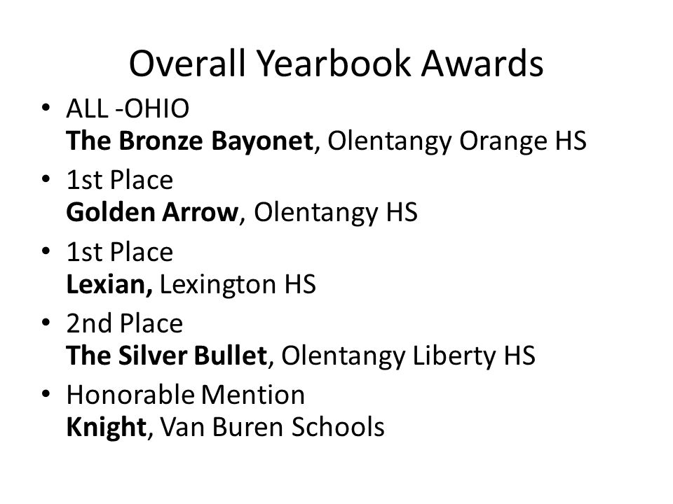 Overall Yearbook Awards ALL -OHIO The Bronze Bayonet, Olentangy Orange HS 1st Place Golden Arrow, Olentangy HS 1st Place Lexian, Lexington HS 2nd Plac