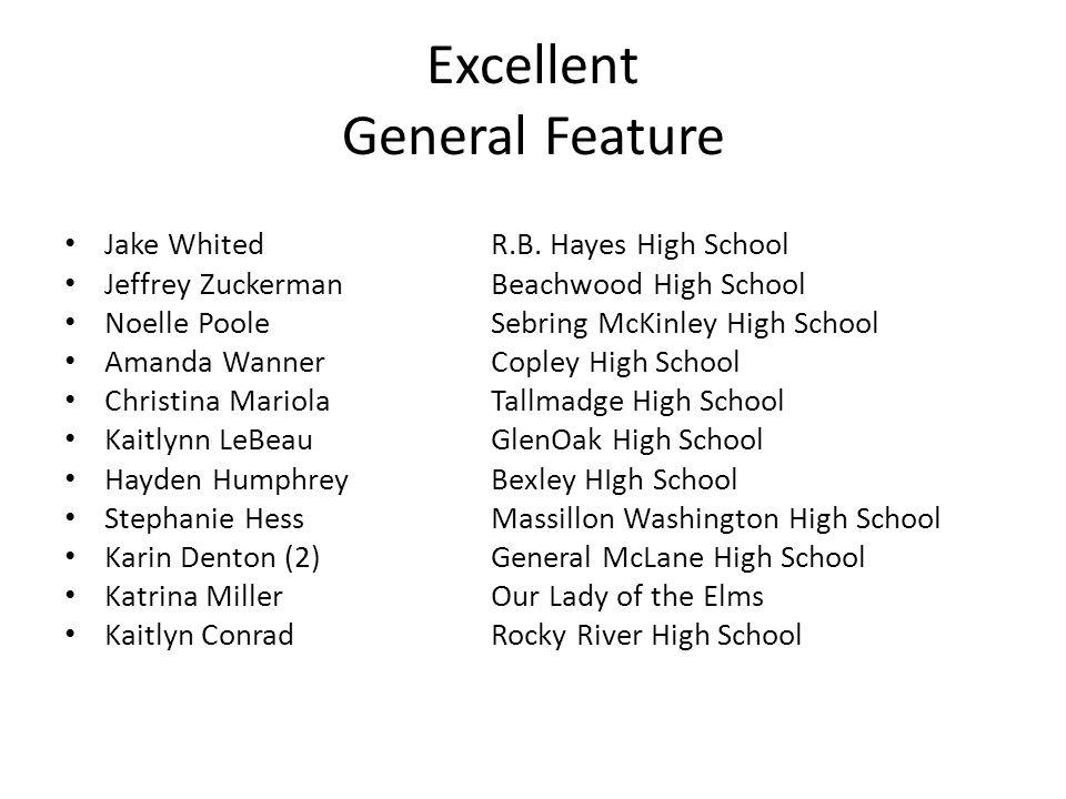 Excellent General Feature Jake WhitedR.B. Hayes High School Jeffrey ZuckermanBeachwood High School Noelle PooleSebring McKinley High School Amanda Wan