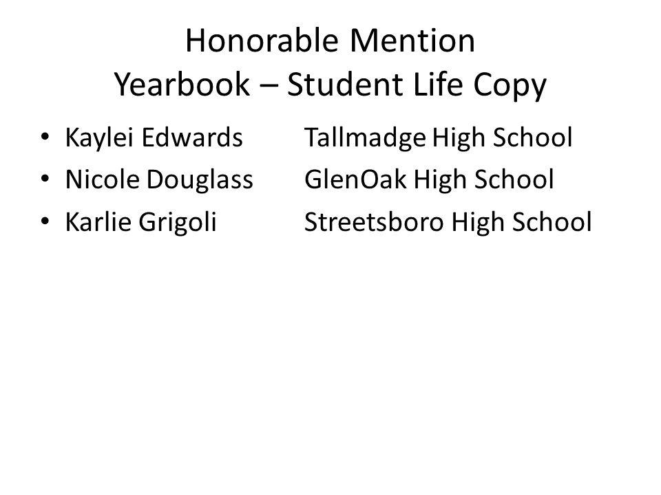 Honorable Mention Yearbook – Student Life Copy Kaylei EdwardsTallmadge High School Nicole DouglassGlenOak High School Karlie GrigoliStreetsboro High School