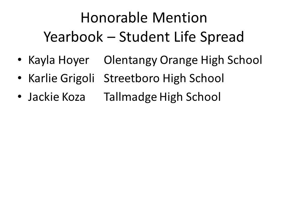 Honorable Mention Yearbook – Student Life Spread Kayla HoyerOlentangy Orange High School Karlie GrigoliStreetboro High School Jackie KozaTallmadge Hig
