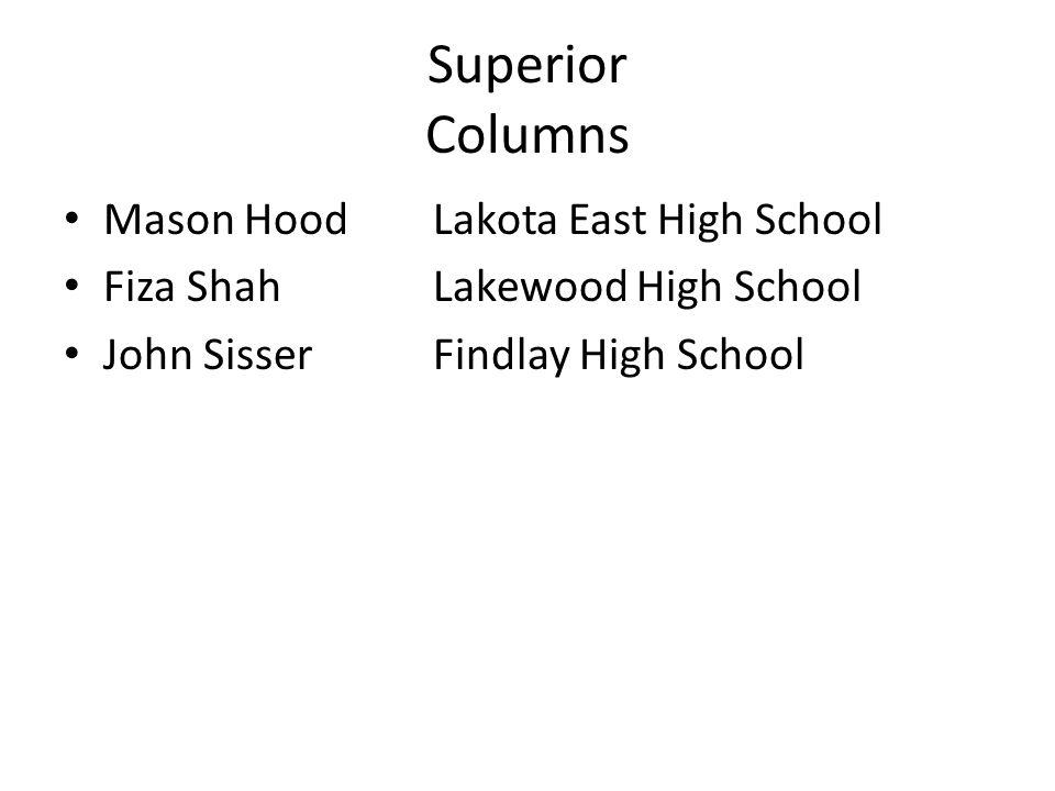 Superior Columns Mason HoodLakota East High School Fiza ShahLakewood High School John SisserFindlay High School