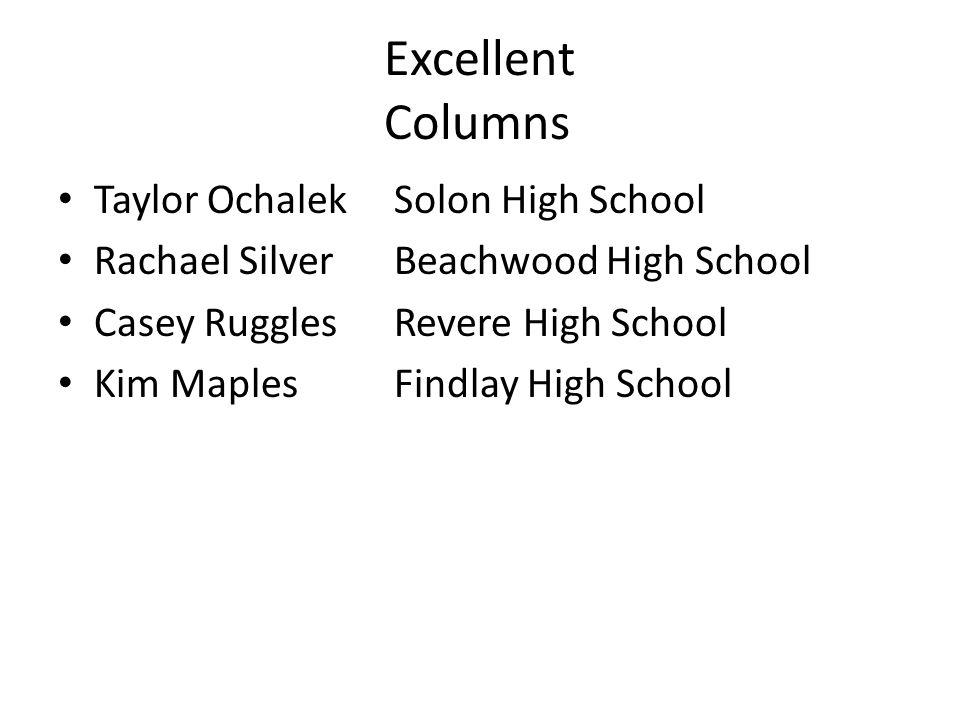 Excellent Columns Taylor OchalekSolon High School Rachael SilverBeachwood High School Casey RugglesRevere High School Kim MaplesFindlay High School