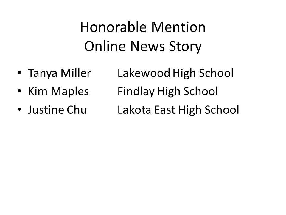 Honorable Mention Online News Story Tanya MillerLakewood High School Kim MaplesFindlay High School Justine ChuLakota East High School