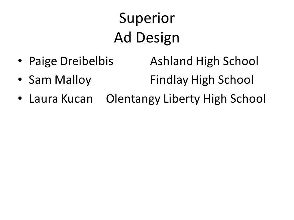Superior Ad Design Paige DreibelbisAshland High School Sam MalloyFindlay High School Laura KucanOlentangy Liberty High School