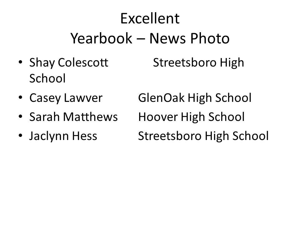Excellent Yearbook – News Photo Shay ColescottStreetsboro High School Casey LawverGlenOak High School Sarah MatthewsHoover High School Jaclynn HessStreetsboro High School