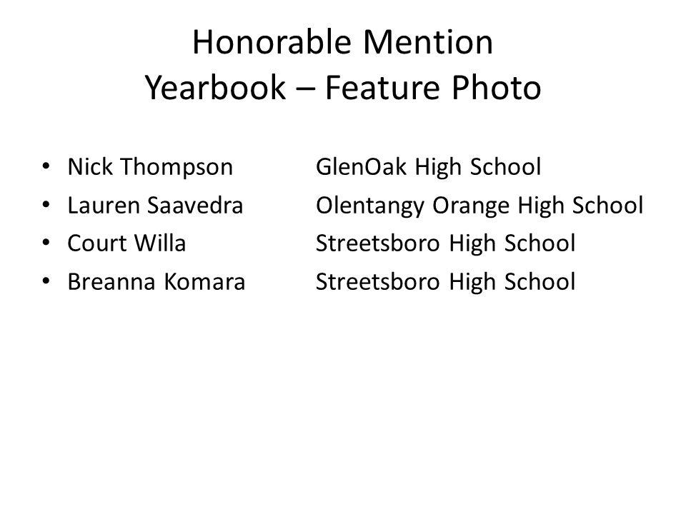 Honorable Mention Yearbook – Feature Photo Nick ThompsonGlenOak High School Lauren SaavedraOlentangy Orange High School Court WillaStreetsboro High School Breanna KomaraStreetsboro High School