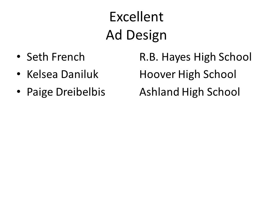 Excellent Ad Design Seth FrenchR.B. Hayes High School Kelsea DanilukHoover High School Paige DreibelbisAshland High School