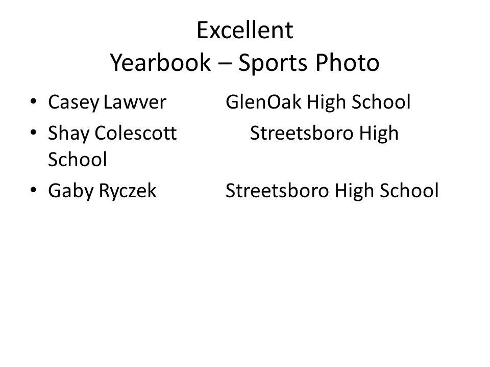 Excellent Yearbook – Sports Photo CaseyLawverGlenOak High School Shay ColescottStreetsboro High School Gaby RyczekStreetsboro High School