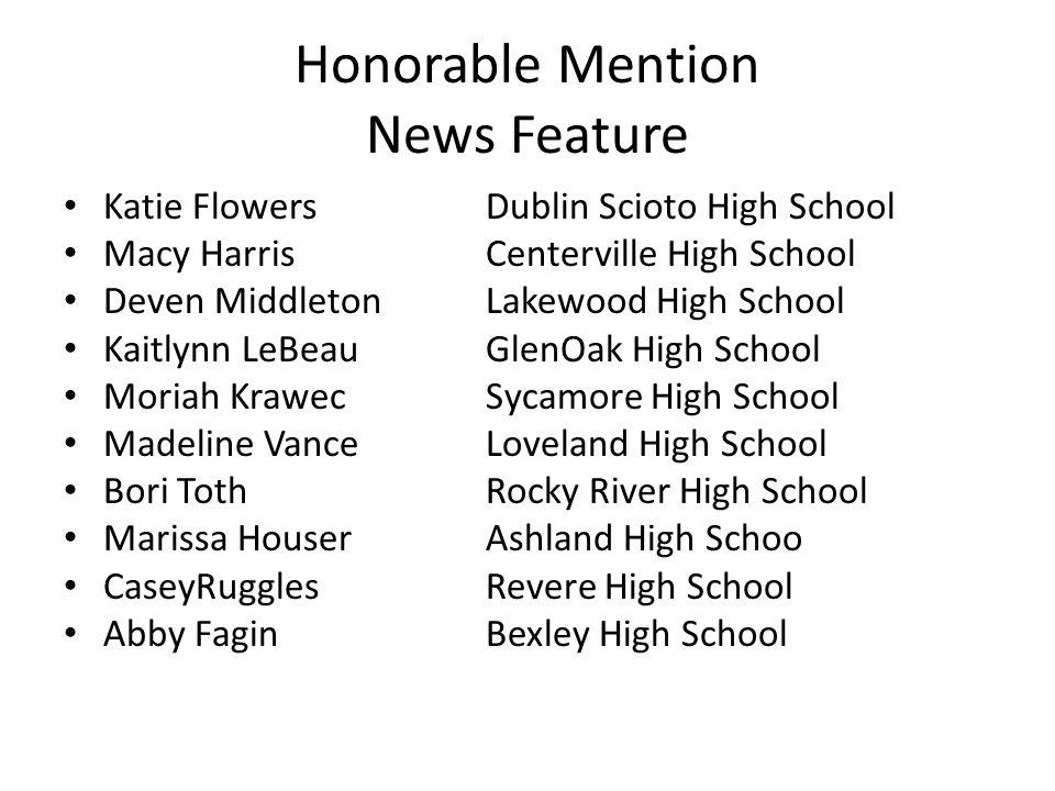 Honorable Mention News Feature Katie FlowersDublin Scioto High School Macy HarrisCenterville High School Deven MiddletonLakewood High School Kaitlynn
