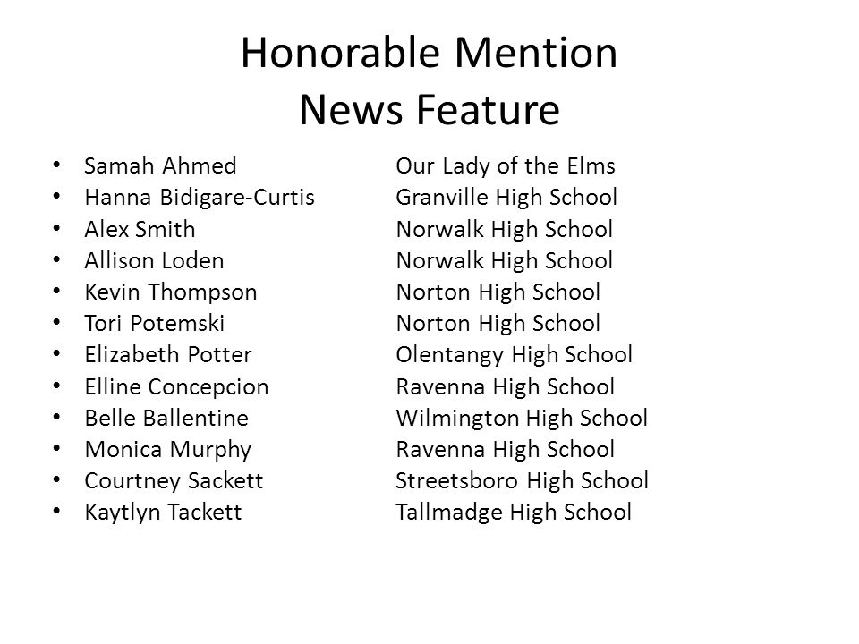 Honorable Mention News Feature Samah AhmedOur Lady of the Elms Hanna Bidigare-CurtisGranville High School Alex SmithNorwalk High School Allison LodenN