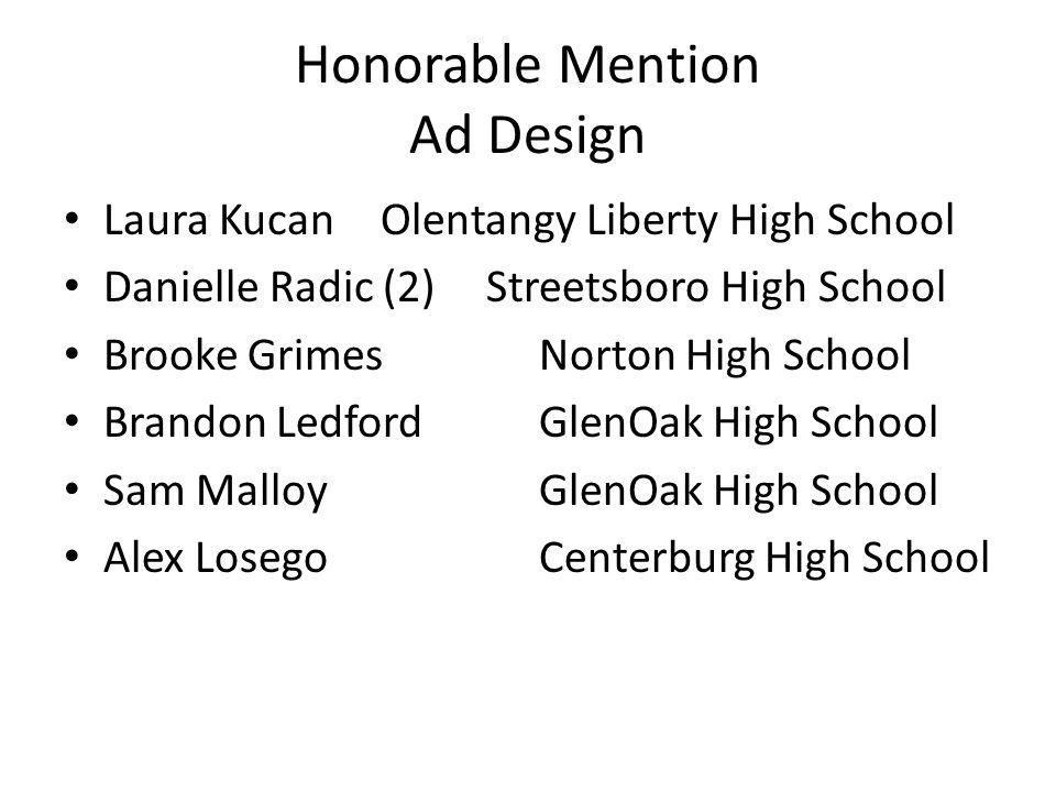 Honorable Mention Ad Design Laura KucanOlentangy Liberty High School Danielle Radic (2)Streetsboro High School Brooke GrimesNorton High School Brandon