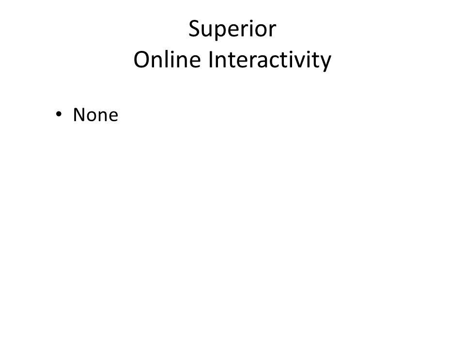 Superior Online Interactivity None