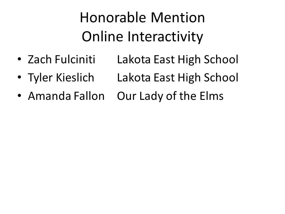Honorable Mention Online Interactivity Zach FulcinitiLakota East High School Tyler KieslichLakota East High School Amanda FallonOur Lady of the Elms