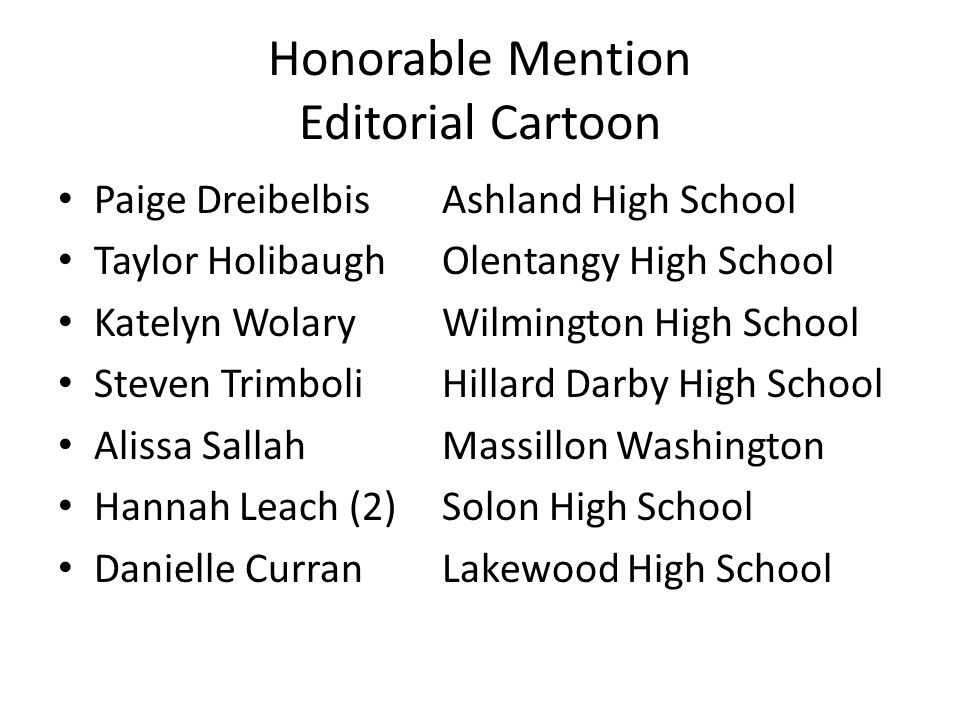 Honorable Mention Editorial Cartoon Paige DreibelbisAshland High School Taylor HolibaughOlentangy High School Katelyn WolaryWilmington High School Ste