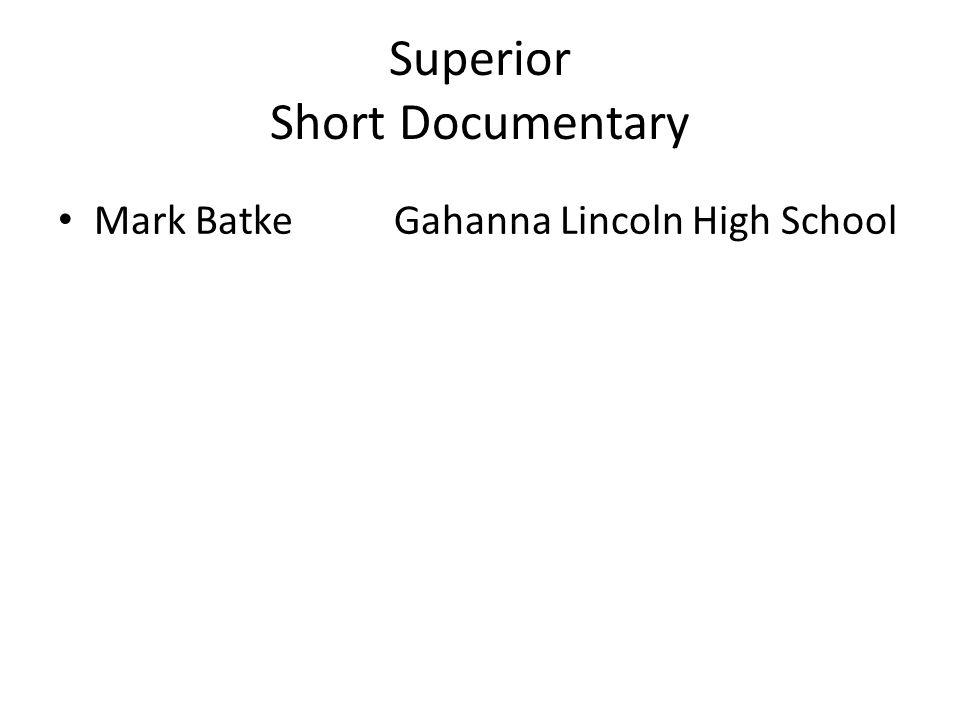 Superior Short Documentary Mark BatkeGahanna Lincoln High School