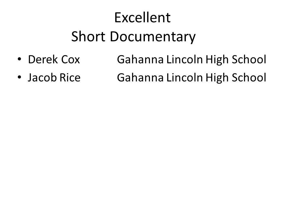 Excellent Short Documentary Derek CoxGahanna Lincoln High School Jacob RiceGahanna Lincoln High School